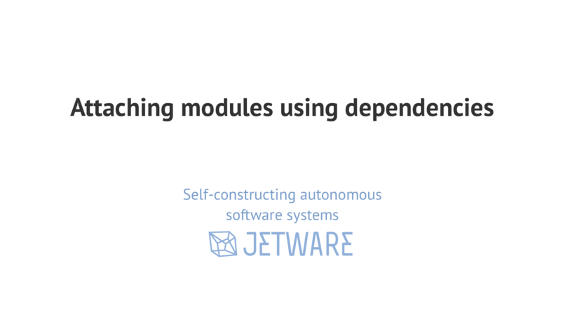 Attaching modules using dependencies Self-constructing autonomous software systems